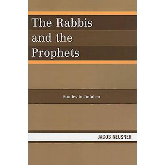 The Rabbis and the Prophets by Jacob Neusner - 9780761854371 Book