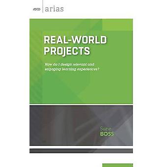 Real-World Projects - How Do I Design Relevant and Engaging Learning E