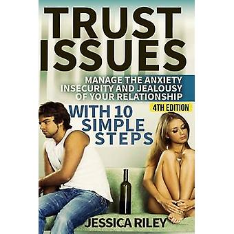 Trust Issues - Manage the Anxiety - Insecurity and Jealousy in Your Re