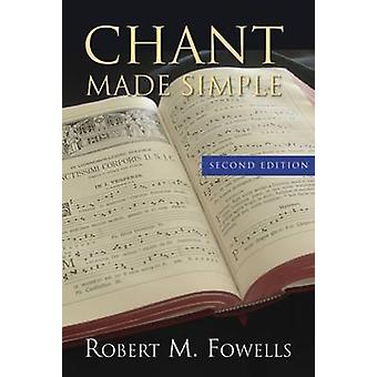 Chant Made Simple - Second Edition by Robert M. Fowells - 97815572552