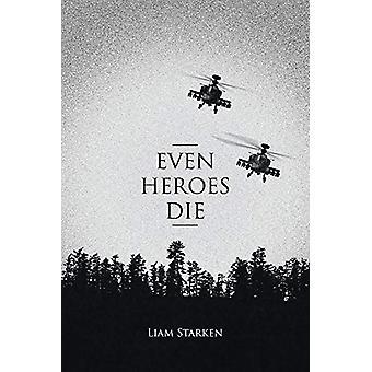 Even Heroes Die by Liam Starken - 9781643506661 Book