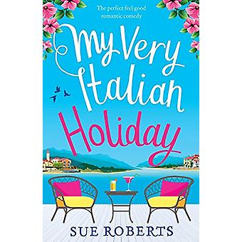 My Very Italian Holiday - The perfect feel good romantic comedy by Sue