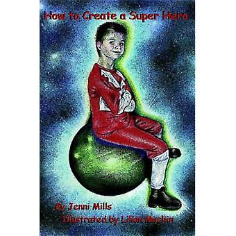 How to Create a Super Hero by Jenni Mills - 9781847997906 Book