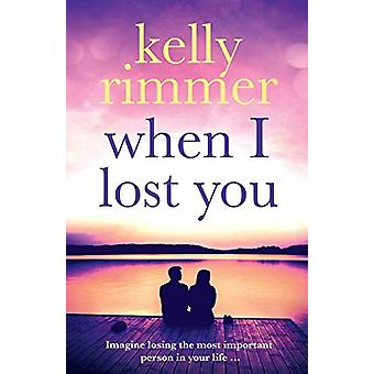 When I Lost You by Kelly Rimmer - 9781910751909 Book