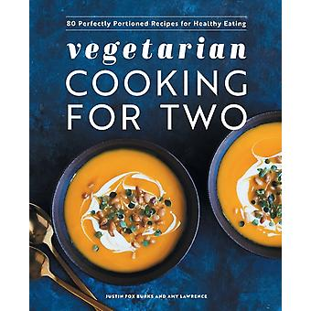 Vegetarisk matlagning för två 80 perfekt portionerade recept för hälsosam kost av Justin Fox Burks & Amy Lawrence
