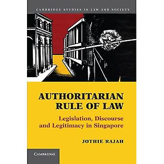 Authoritarian Rule of Law: Legislation, Discourse and Legitimacy in Singapore (Cambridge Studies in Law and Society)