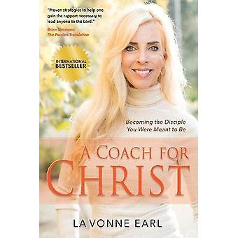 A Coach for Christ Becoming the Disciple You Were Meant to Be