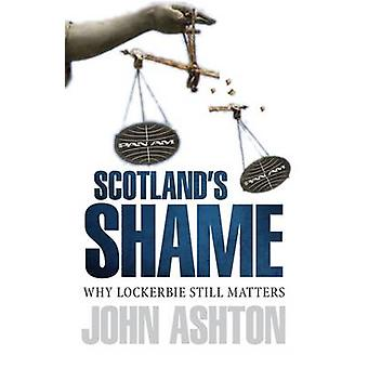Scotland's Shame - Lockerbie 25 Years On  -  Why It Still Matters by A