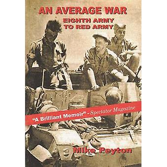 An Average War - Eighth Army to Red Army by Mike Peyton - Mike Peyton
