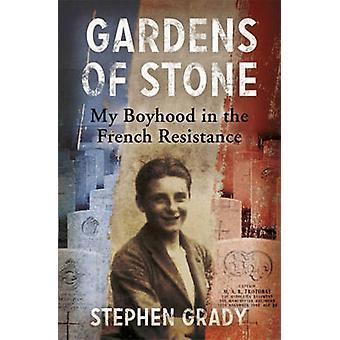 Gärten von Stein - meine Kindheit in der französischen Résistance durch Stephen Grad