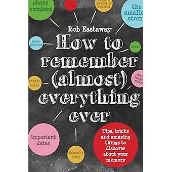 How to Remember (Almost) Everything - Ever! - Tips - Tricks and Fun to
