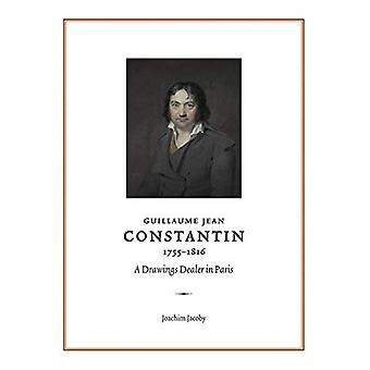Guillaume Jean Constantin (1755-1816): A Drawings Dealer in Paris (The Fondation Custodia Studies in the History of Art)