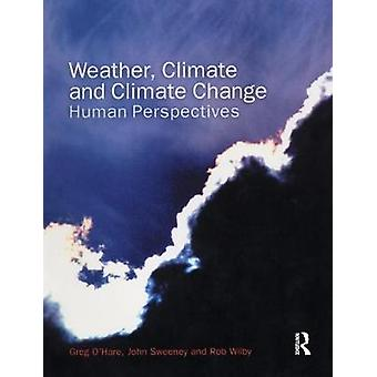 Weather Climate and Climate Change Human Perspectives by OHare & Greg