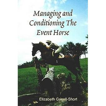 Managing and Conditioning The Event Horse by GrisellShort & Elizabeth