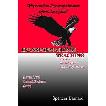 Transformational TeachingThe Key To Authentic School Improvement by Barnard & Spencer Allen
