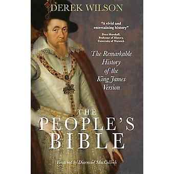 The Peoples Bible The Remarkable History of the King James Version by Wilson & Derek
