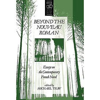 Beyond the Nouveau Roman Essays on the Contemporary French Novel by Tilby & Micheal