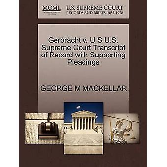 Gerbracht v. U S U.S. Supreme Court Transcript of Record with Supporting Pleadings by MACKELLAR & GEORGE M