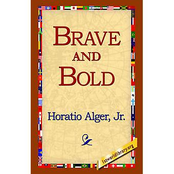 Brave and Bold by Alger & Horatio & Jr.