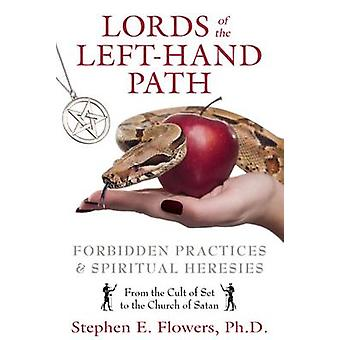 Lords of the LeftHand Path  Forbidden Practices and Spiritual Heresies by Stephen E Flowers