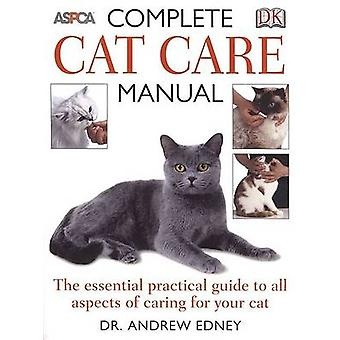 Complete Cat Care Manual - The Essential - Practical Guide to All Aspe