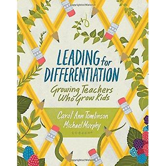 Leading for Differentiation - Growing Teachers Who Grow Kids by Carol