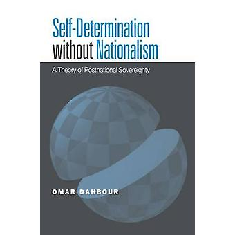 Self-Determination Without Nationalism - A Theory of Postnational Sove