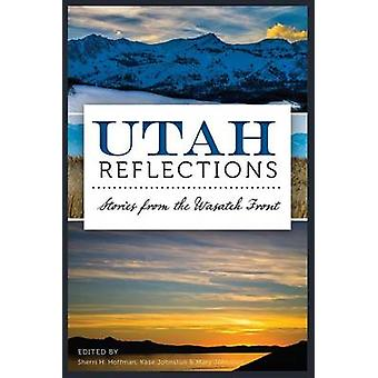 Utah Reflections - Stories from the Wasatch Front by Sherri H Hoffman