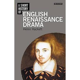 A Short History of English Renaissance Drama by Helen Hackett - 97818
