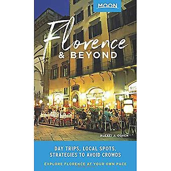 Moon Florence & Beyond (First Edition): Day Trips,a� Local Spots, Strategies toa� Avoid Crowds