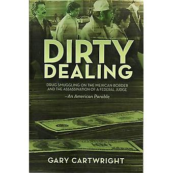 Dirty Dealing - Drug Smuggling on the Mexican Border and the Assassina