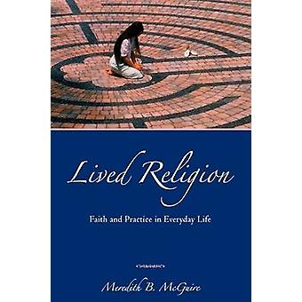 Lived Religion - Faith and Practice in Everyday Life by Meredith B. Mc