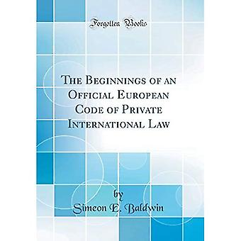 The Beginnings of an Official European Code of Private International Law (Classic Reprint)