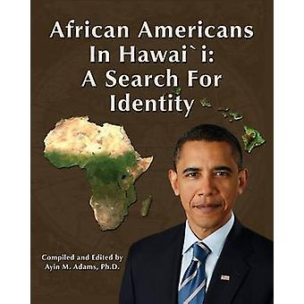 African Americans in Hawaii A Search for Identity by Adams & Ayin M.