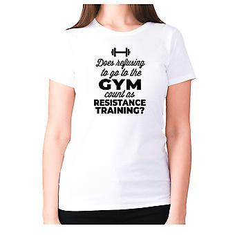 Womens funny gym t-shirt slogan tee ladies workout - Does refusing to go to the gym count as resistance training