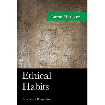Ethical Habits A Peircean Perspective by Massecar & Aaron