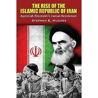 Stigningen i den Islamiske Republik Iran Ayatollah Khomeinier iranske Revolution af Hughes & Stephen E