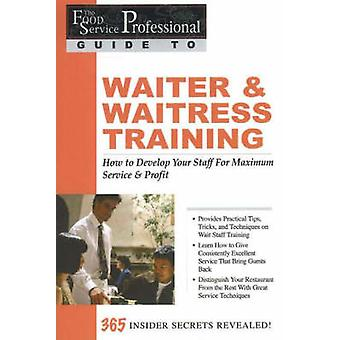Food Service Professionals Guide to Waiter amp Waitress Training  How To Develop Your Wait Staff For Maximum Service amp Profit by Lora Arduser