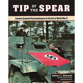 Tip of the Spear  German Armored Reconnaissance in Action in World War II by Robert Edwards