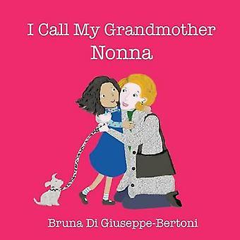 I Call My Grandmother Nonna by Di GiuseppeBertoni & Bruna