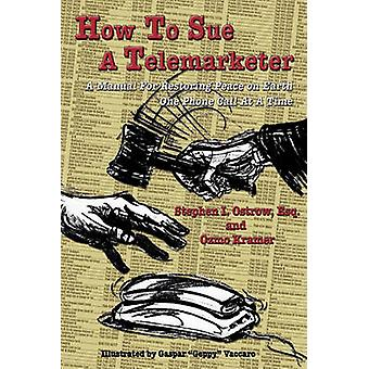 How to Sue a Telemarketer by Ostrow & Stephen I.