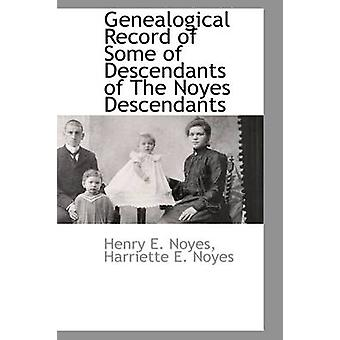 Genealogical Record of Some of Descendants of The Noyes Descendants by Noyes & Henry E.