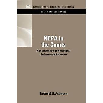 Nepa in the Courts A Legal Analysis of the National Environmental Policy ACT by Anderson & Frederick R.