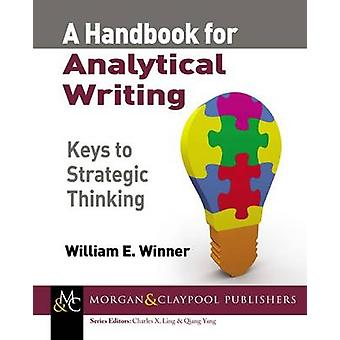 A Handbook for Analytical Writing Keys to Strategic Thinking by Winner & William E.