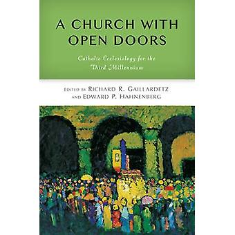 Church with Open Doors Catholic Ecclesiology for the Third Millennium by Gaillardetz & Richard R