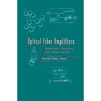 Optical Fiber Amplifiers Materials Devices and Applications by Sudo & Shoichi