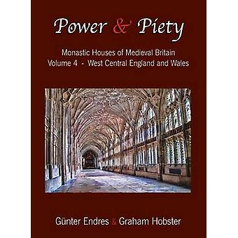 Power and Piety Monastic Houses of Medieval Britain  Volume 4  West Central England and Wales by Endres & Gnter