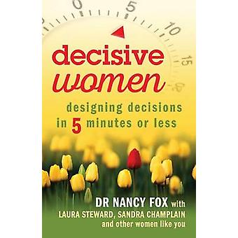 Decisive Women Designing Decisions in 5 Minutes or Less by Fox & Dr. Nancy