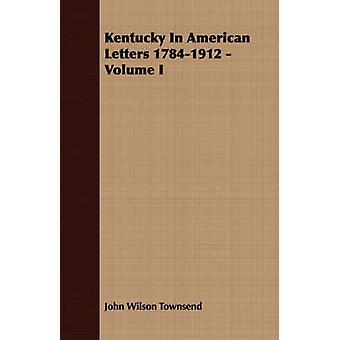 Kentucky In American Letters 17841912  Volume I by Townsend & John Wilson
