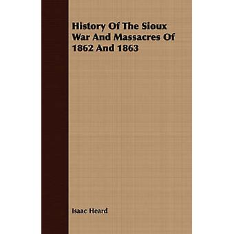 History of the Sioux War and Massacres of 1862 and 1863 by Heard & Isaac
